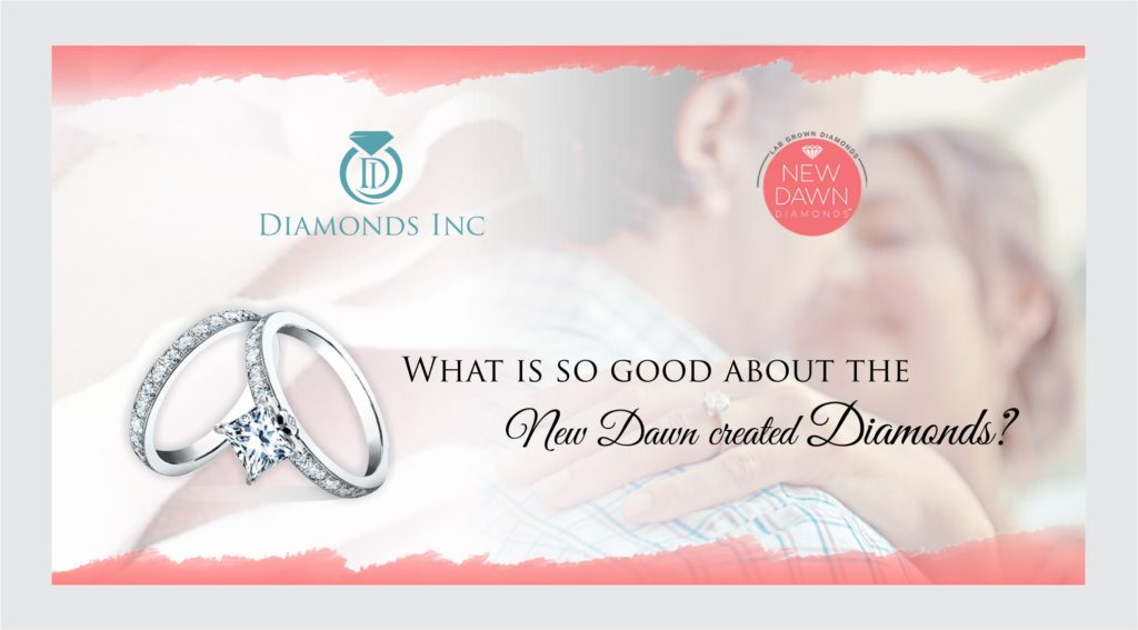What is so good about the New Dawn Diamonds