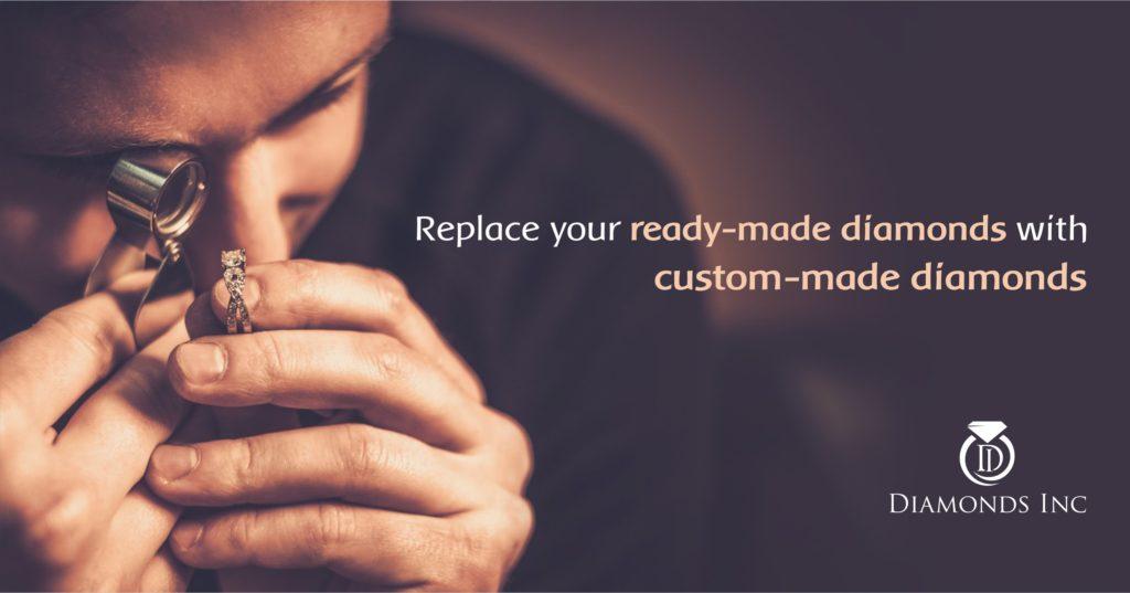 Replace your ready made diamonds with custom made diamonds jewelry