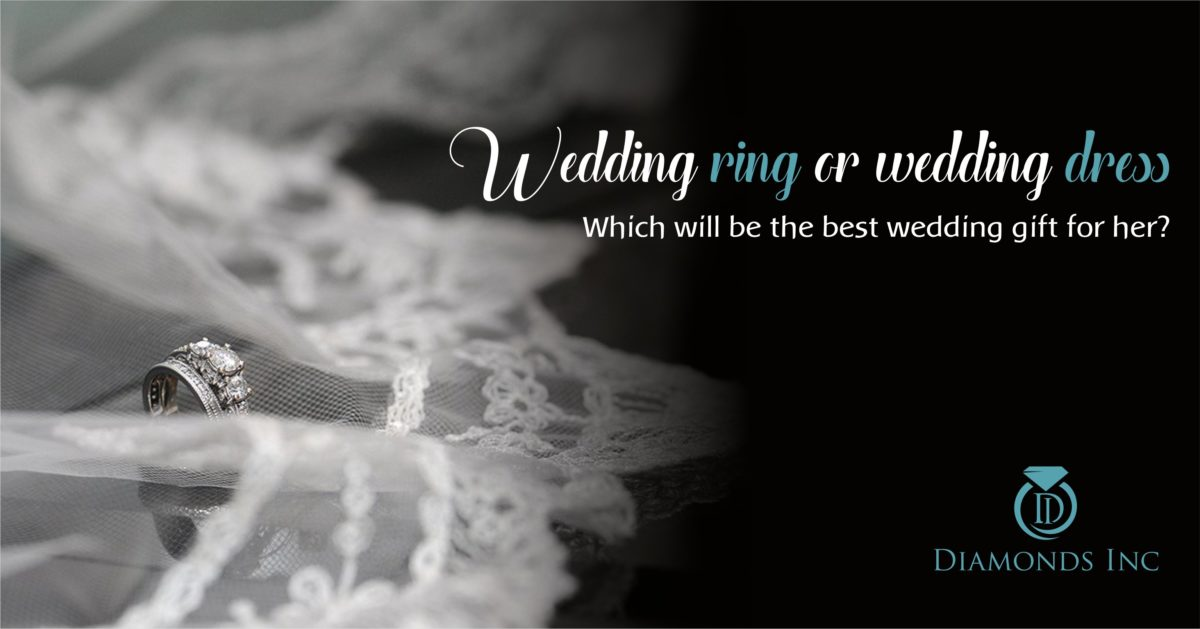 Wedding Ring or Wedding Dress: Which one will be the best wedding gift for her?