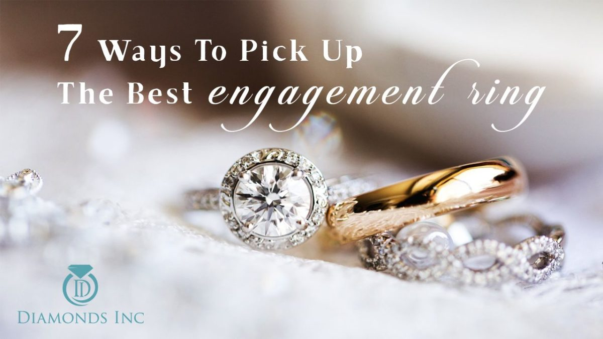 7 Ways To Pick Up The Best Engagement Ring