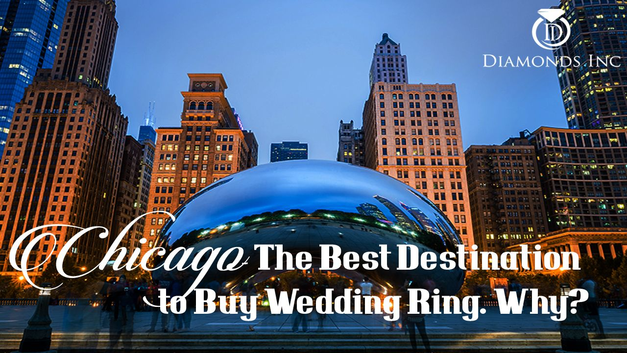 Chicago-The Best Destination to Buy Wedding Ring Why?