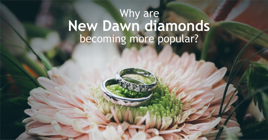 Why are New Dawn diamonds becoming more popular