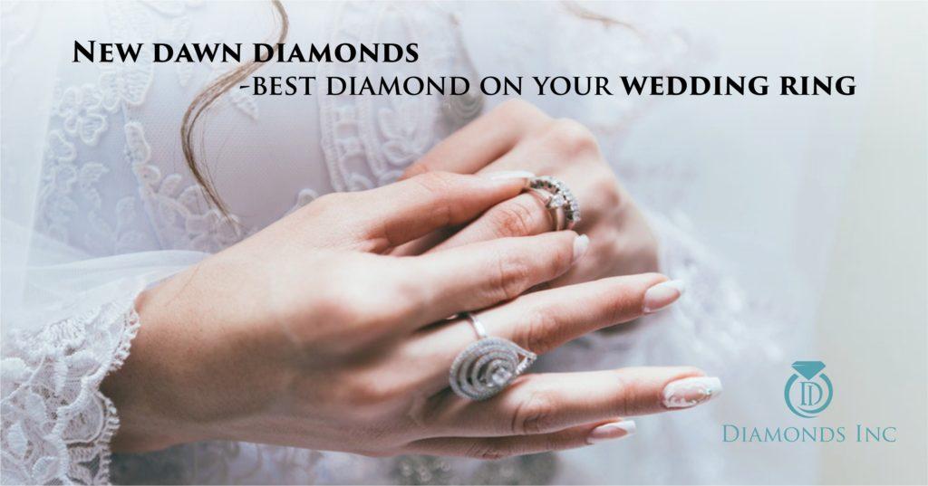 New dawn diamonds- best diamond on your wedding ring