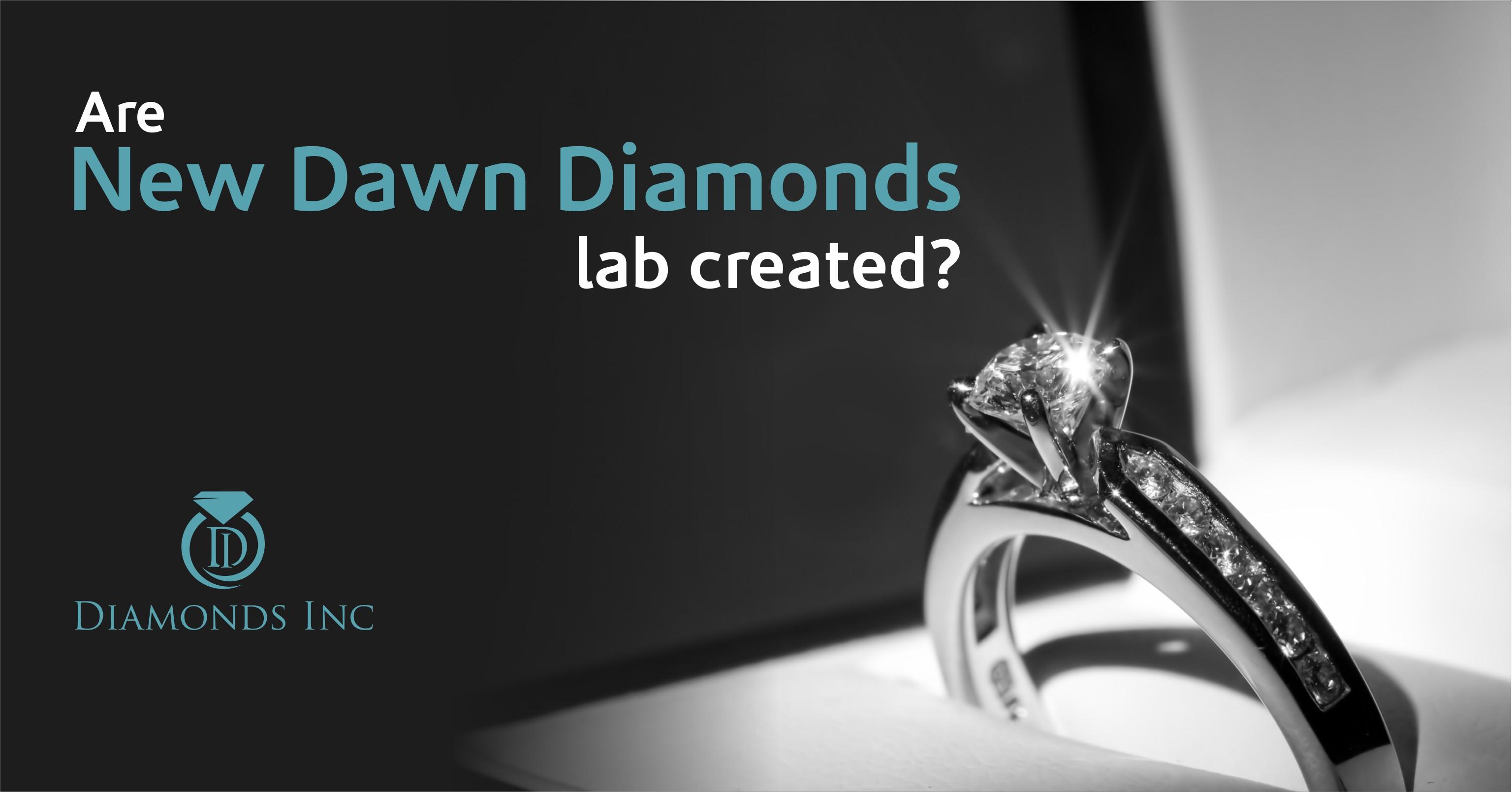 Are New Dawn Diamonds Lab Created?