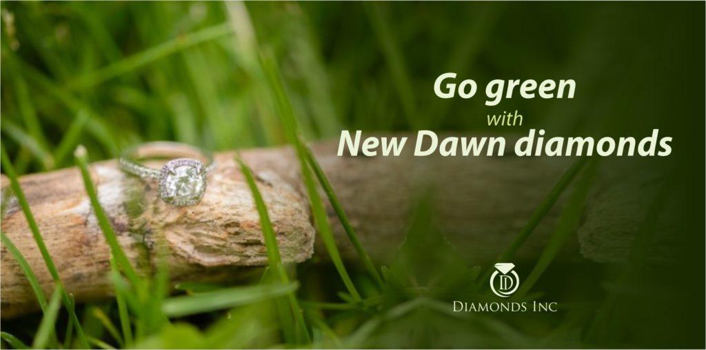 Go green with New Dawn diamonds - Diamonds Inc