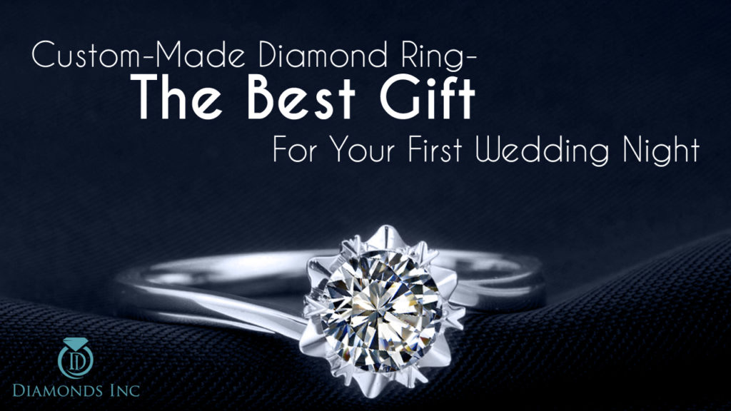 Custom-Made Diamond Ring- The Best Gift For Your First Wedding Night