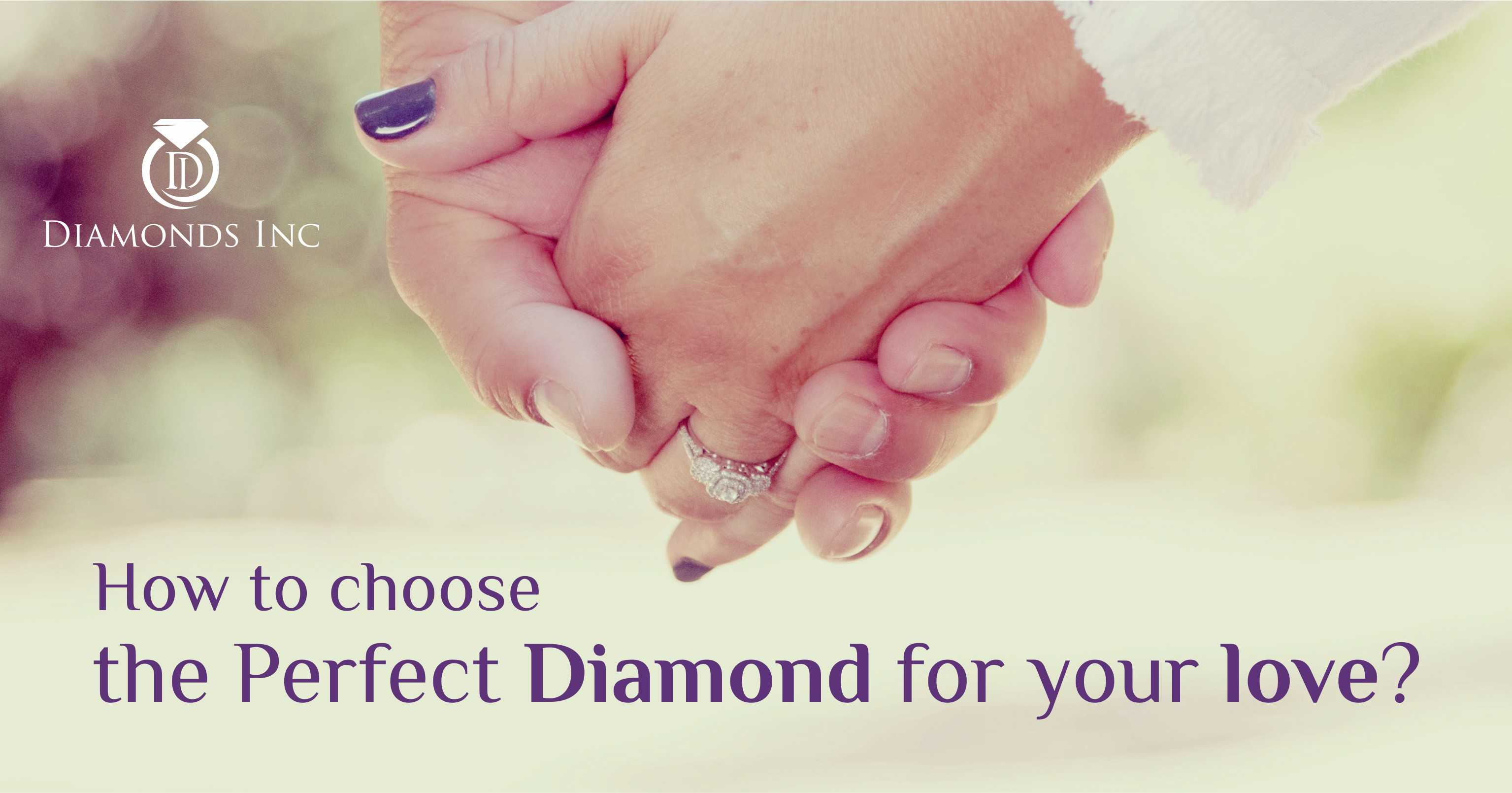 How To Choose The Perfect Diamond For Your Love?