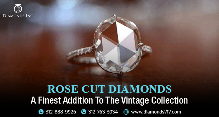 Rose Cut Diamonds – A Finest Addition To The Vintage Collection